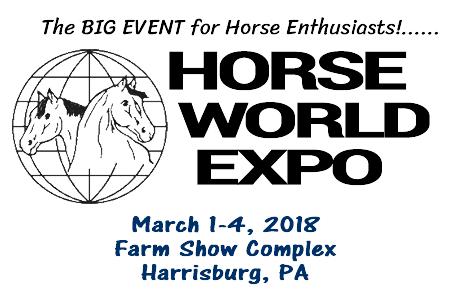 Horse World Expo March 1-4, 2018 Farm Show Complex, Harrisburg, PA